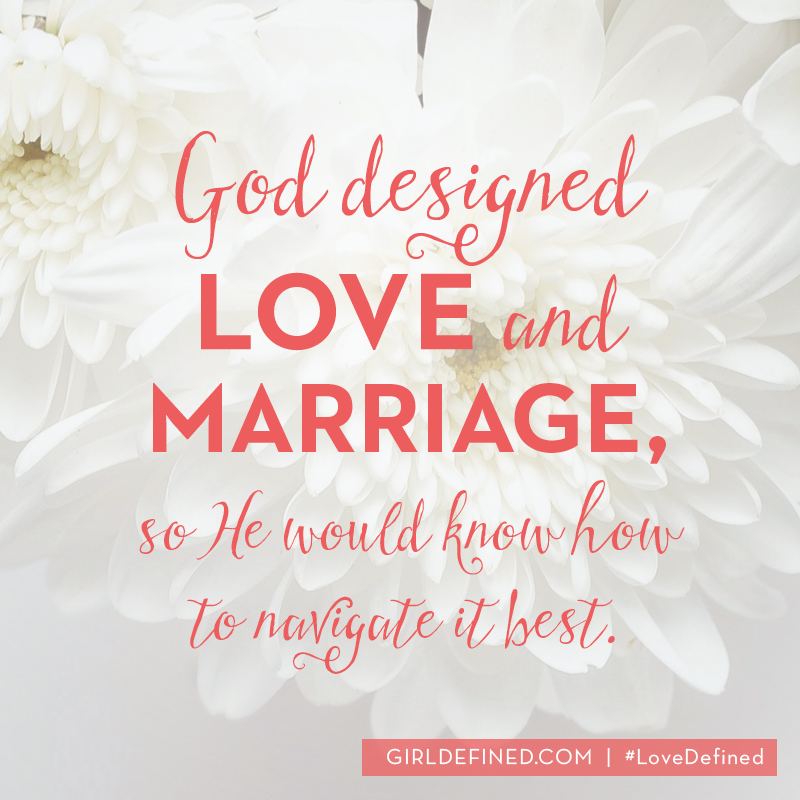 god design love and marriage so he would know how to navigate it best