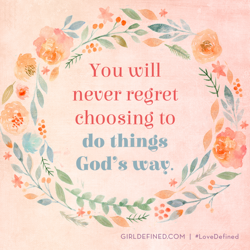 you will never regret choosing to do things gods way