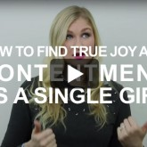 How to Find True Joy and Contentment as a Single Girl (Video)